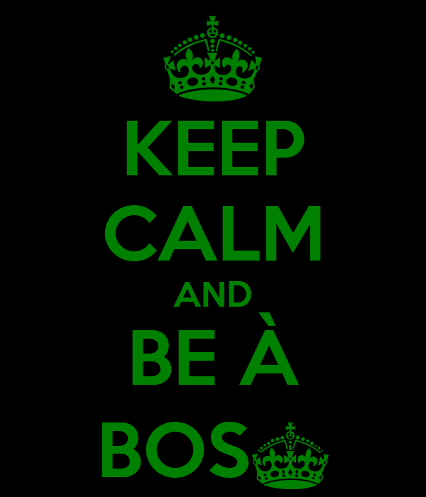 KEEP CALM AND BE À BOS§