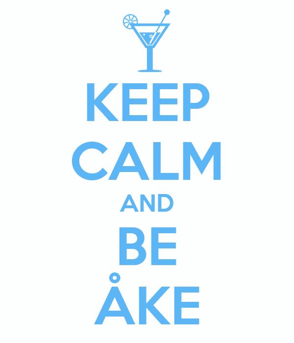 KEEP CALM AND BE ÅKE