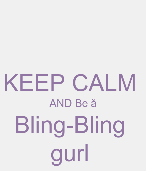KEEP CALM  AND Be ă Bling-Bling  gurl