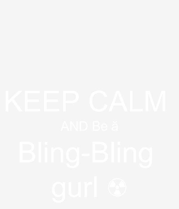 KEEP CALM  AND Be ă Bling-Bling  gurl ☢