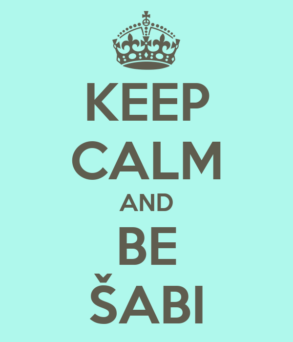 KEEP CALM AND BE ŠABI