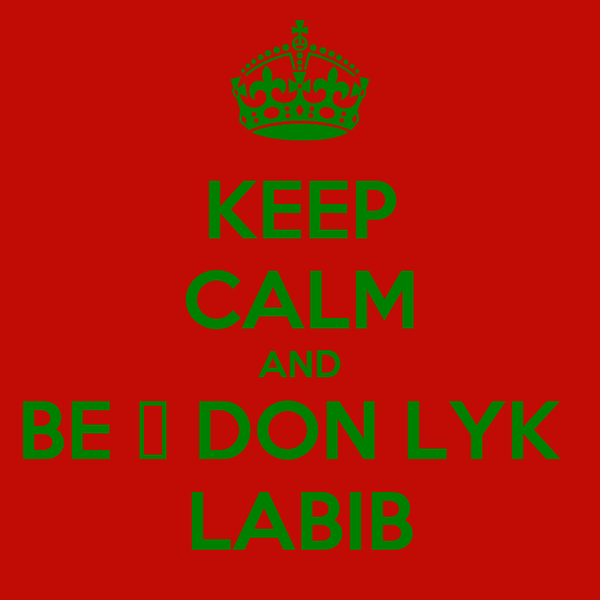 KEEP CALM AND BE Α DON LYK  LABIB