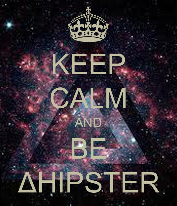 KEEP CALM AND BE ΔHIPSTER