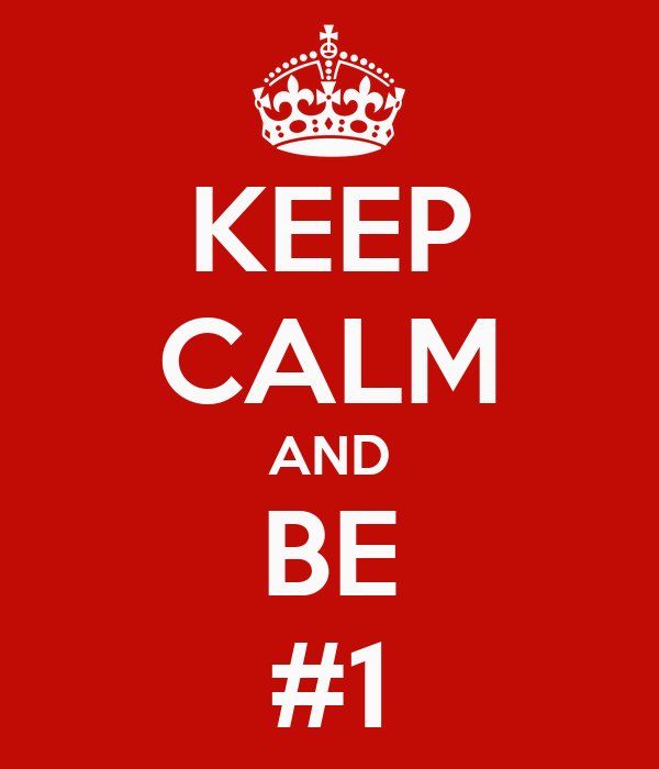 KEEP CALM AND BE #1