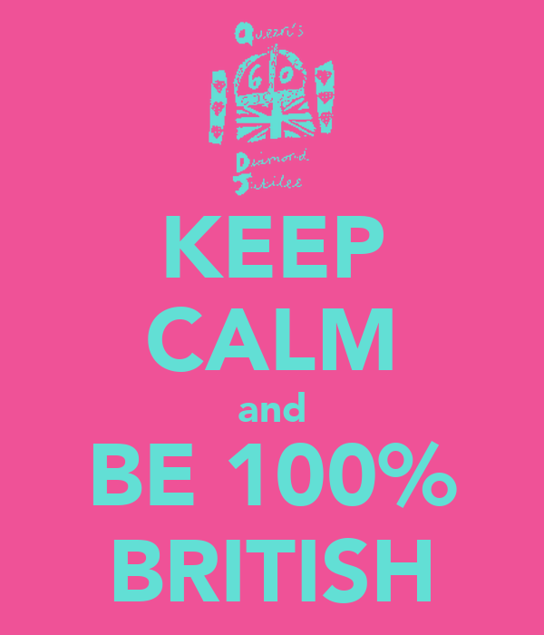 KEEP CALM and BE 100% BRITISH