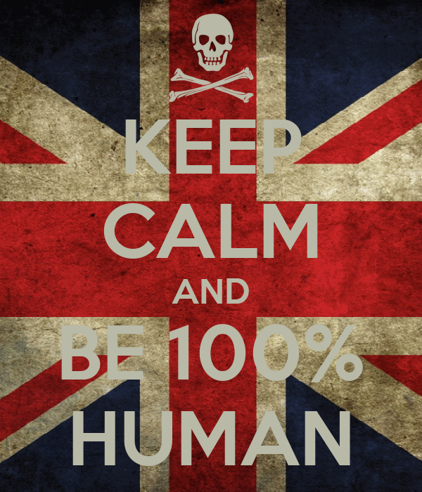 KEEP CALM AND BE 100% HUMAN