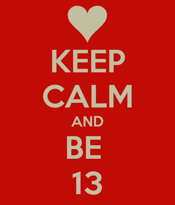 KEEP CALM AND BE  13