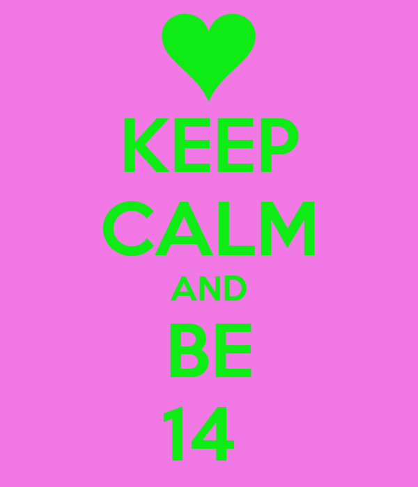 KEEP CALM AND BE 14