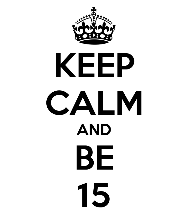 KEEP CALM AND BE 15