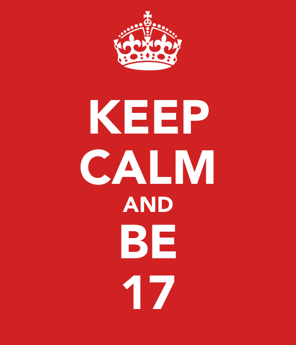 KEEP CALM AND BE 17