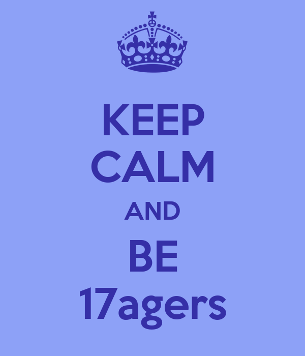 KEEP CALM AND BE 17agers