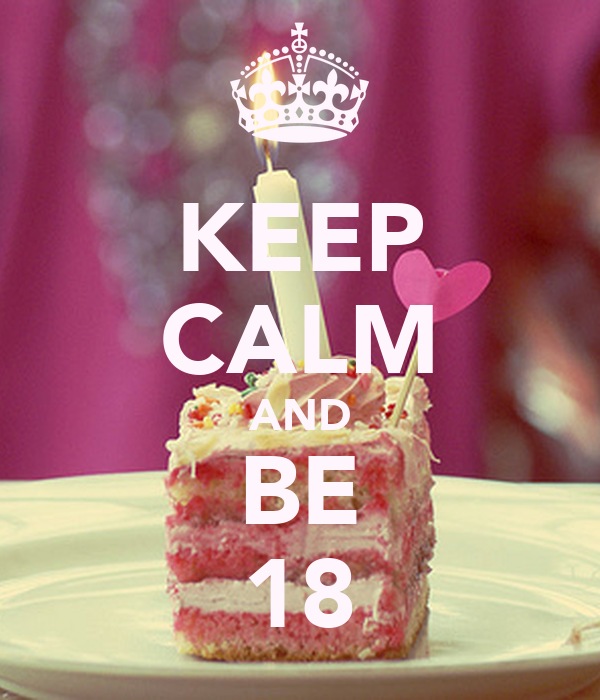 KEEP CALM AND BE 18