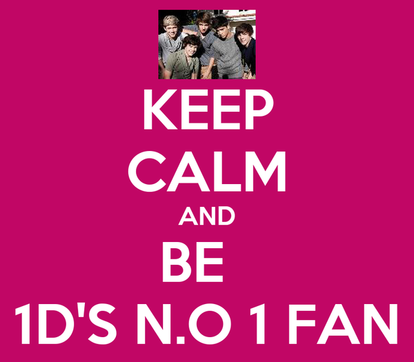 KEEP CALM AND BE   1D'S N.O 1 FAN