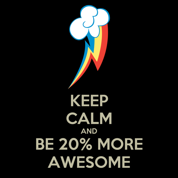 KEEP CALM AND BE 20% MORE AWESOME