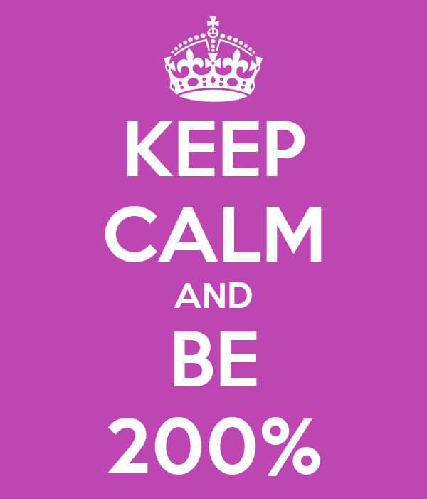KEEP CALM AND BE 200%
