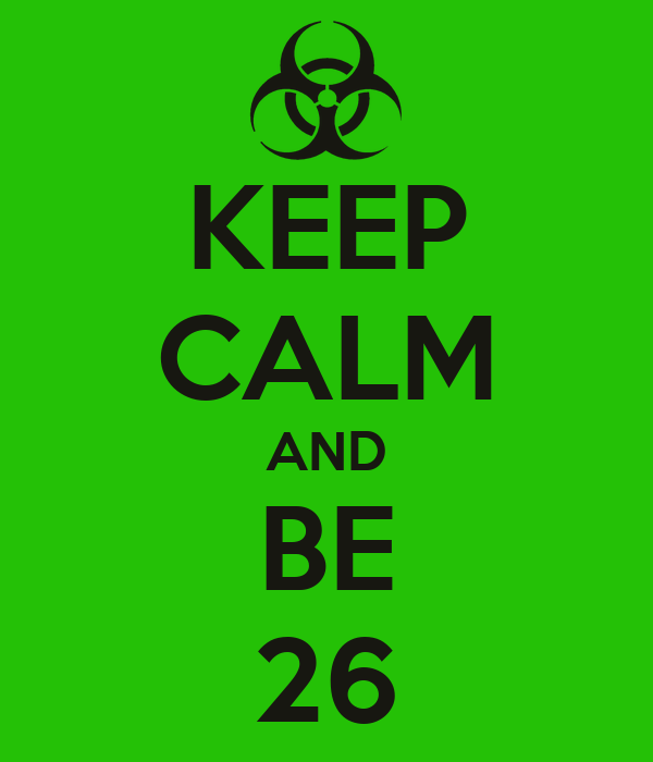 KEEP CALM AND BE 26