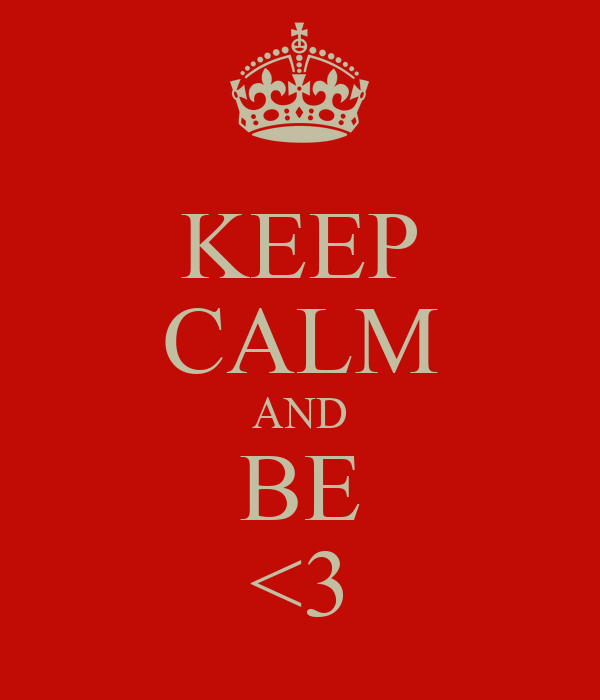 KEEP CALM AND BE <3