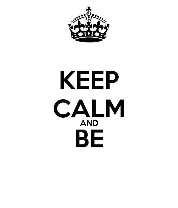 KEEP CALM AND BE