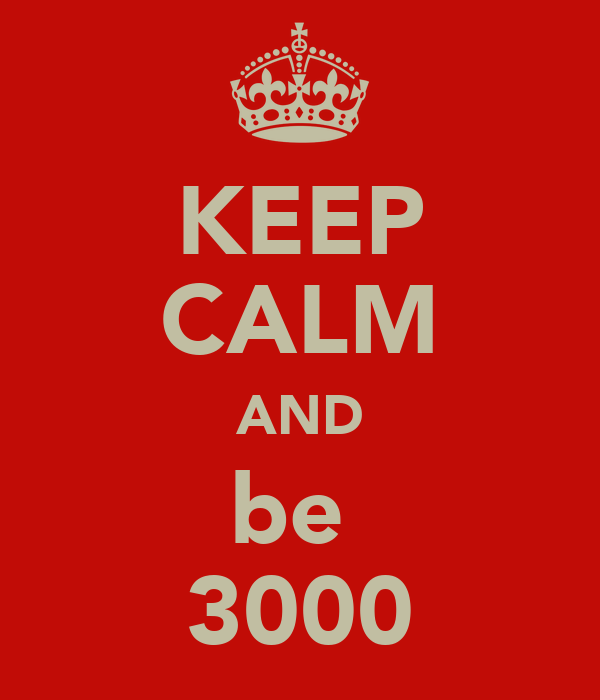 KEEP CALM AND be  3000