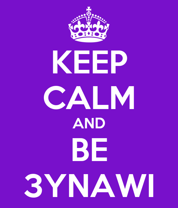 KEEP CALM AND BE 3YNAWI