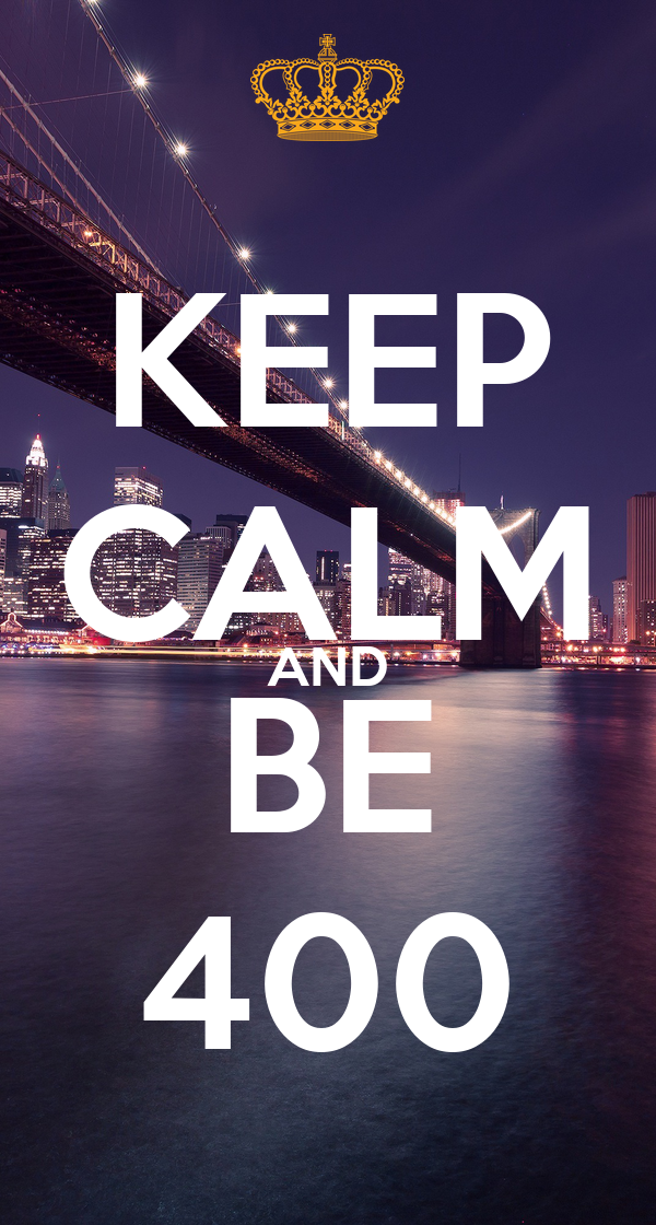 KEEP CALM AND BE 400