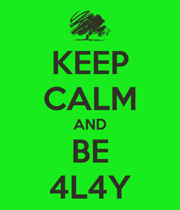 KEEP CALM AND BE 4L4Y