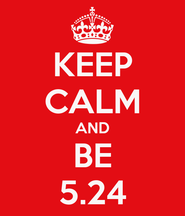 KEEP CALM AND BE 5.24