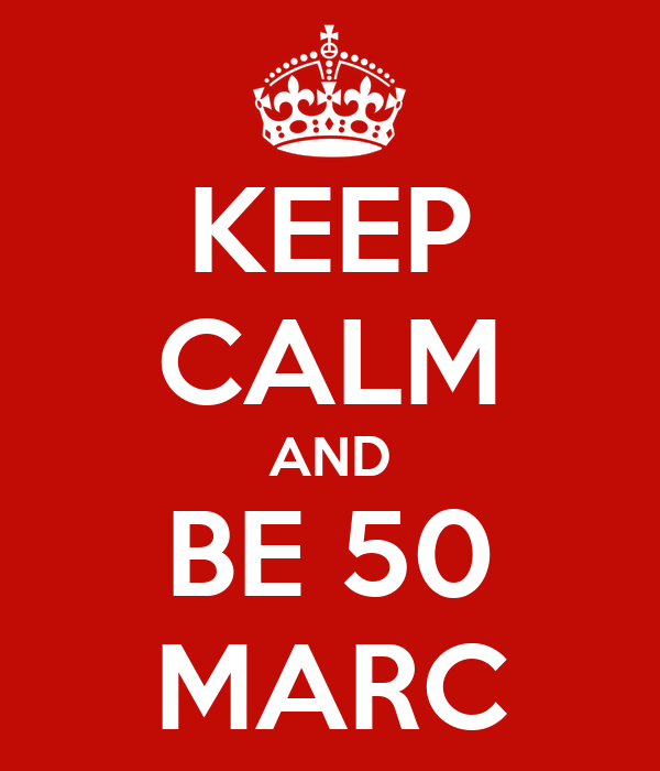 KEEP CALM AND BE 50 MARC