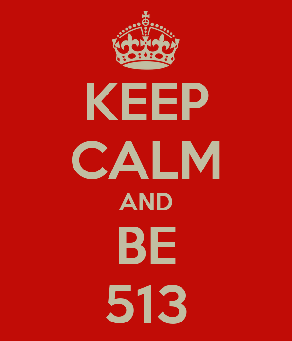 KEEP CALM AND BE 513