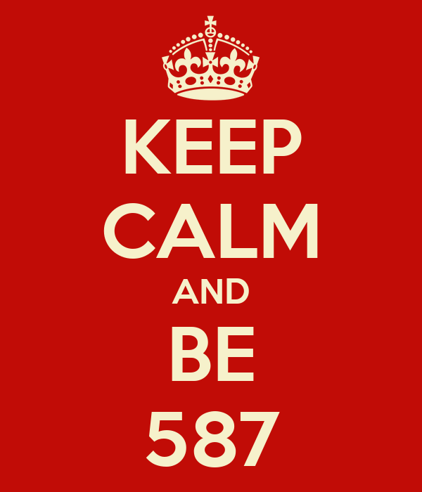 KEEP CALM AND BE 587