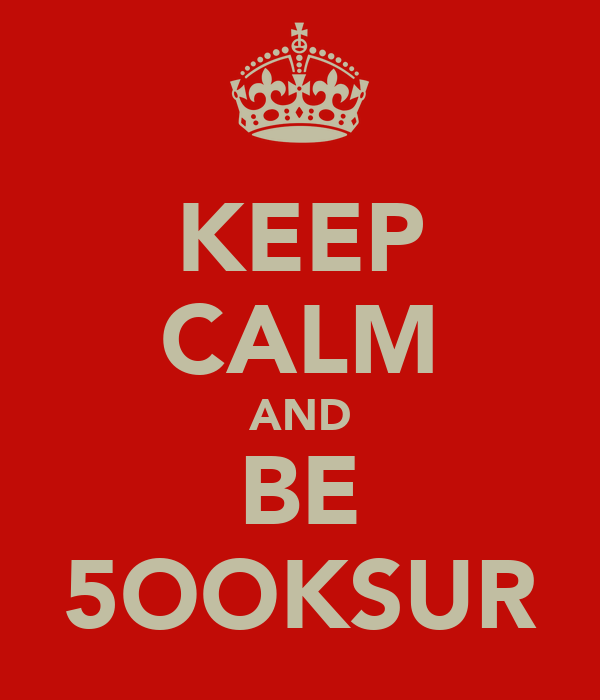 KEEP CALM AND BE 5OOKSUR
