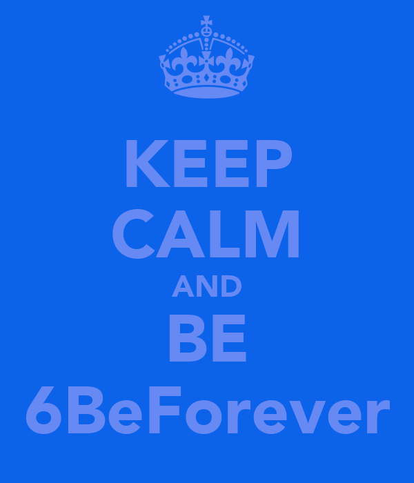 KEEP CALM AND BE 6BeForever