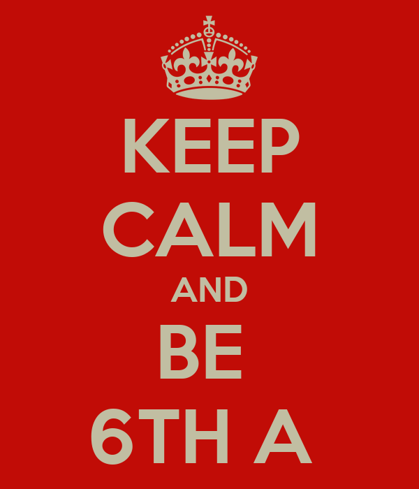 KEEP CALM AND BE  6TH A