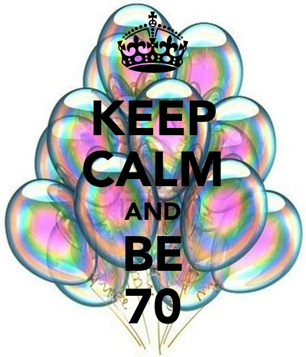 KEEP CALM AND BE 70