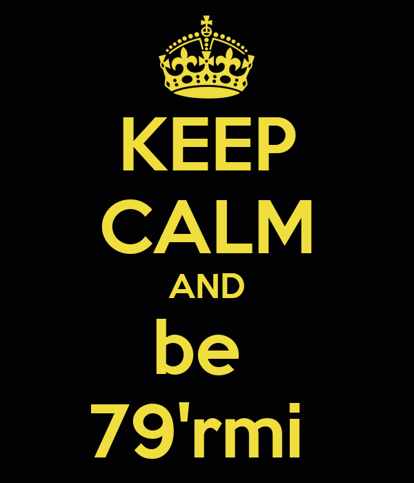 KEEP CALM AND be  79'rmi