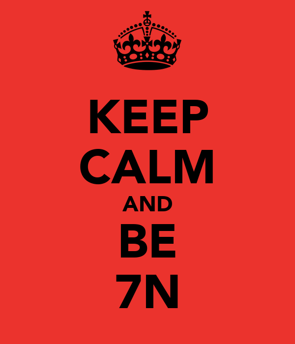 KEEP CALM AND BE 7N