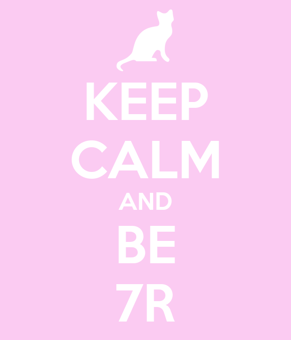 KEEP CALM AND BE 7R