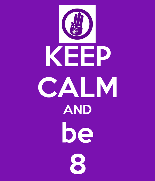 KEEP CALM AND be 8