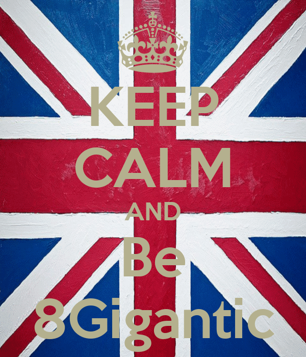 KEEP CALM AND Be 8Gigantic
