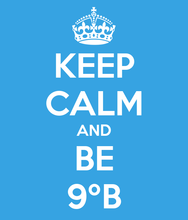 KEEP CALM AND BE 9ºB