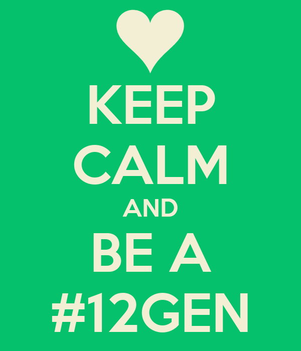 KEEP CALM AND BE A #12GEN