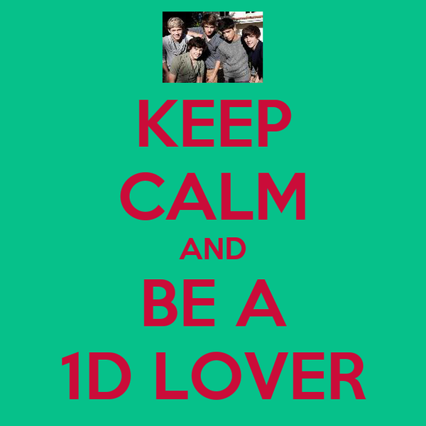 KEEP CALM AND BE A 1D LOVER