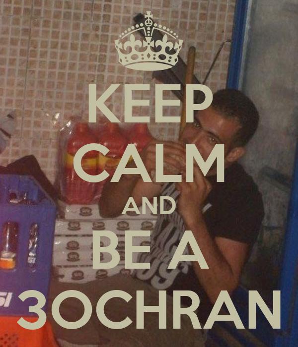 KEEP CALM AND BE A 3OCHRAN