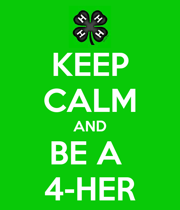 KEEP CALM AND BE A  4-HER