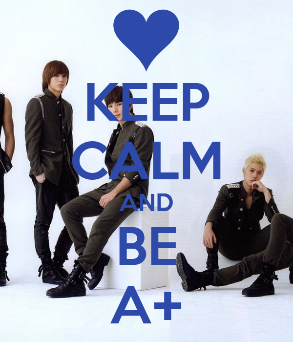 KEEP CALM AND BE A+