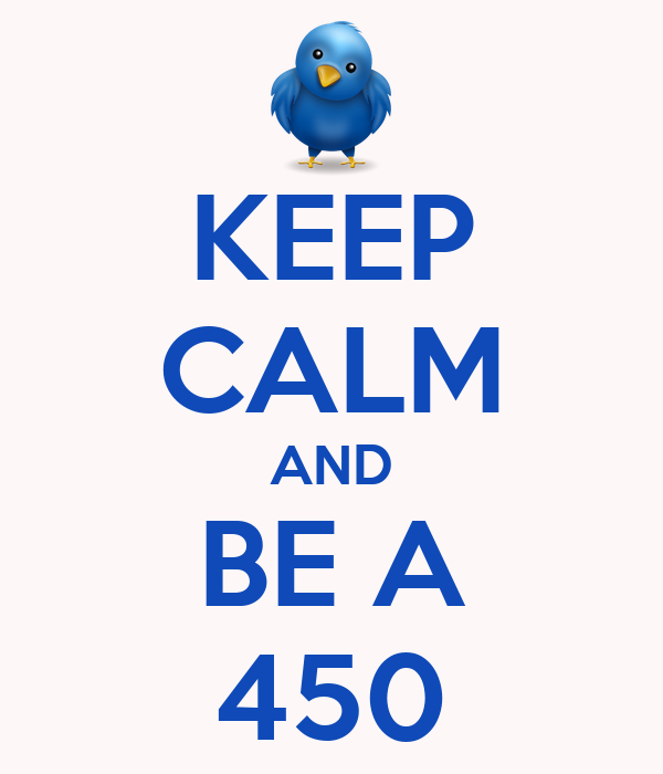 KEEP CALM AND BE A 450