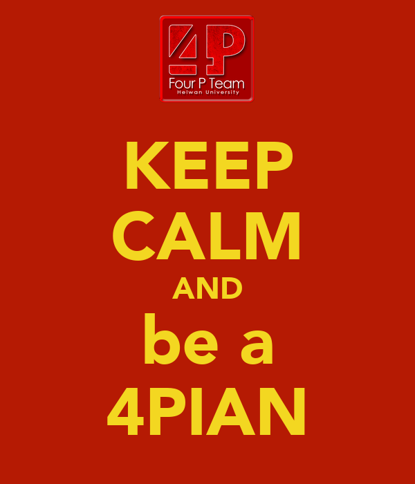 KEEP CALM AND be a 4PIAN