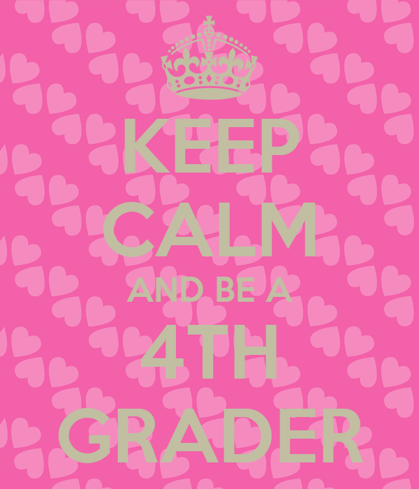 KEEP CALM AND BE A 4TH GRADER