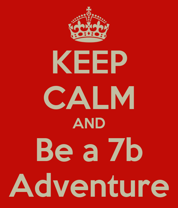 KEEP CALM AND Be a 7b Adventure
