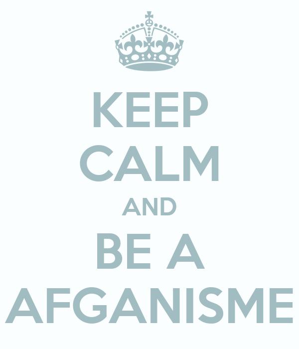 KEEP CALM AND BE A AFGANISME